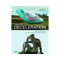 The Art of Deceleration: Motion and Rest in Art from Caspar David Friedrich to Ai Weiwei